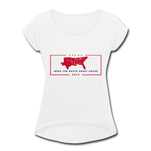Make the South Great Again! - Women's Roll Cuff T-Shirt