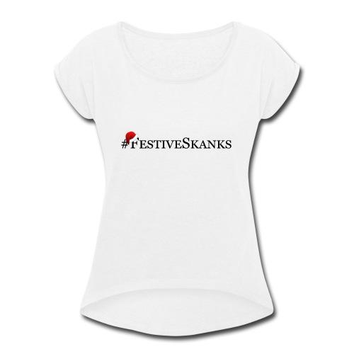 Festive Skanks Phone Case! - Women's Roll Cuff T-Shirt
