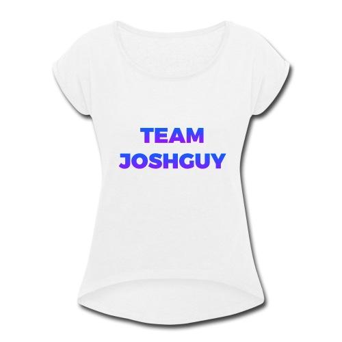 Team JoshGuy - Women's Roll Cuff T-Shirt