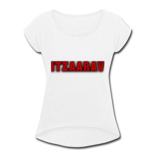 itzaarav - Women's Roll Cuff T-Shirt