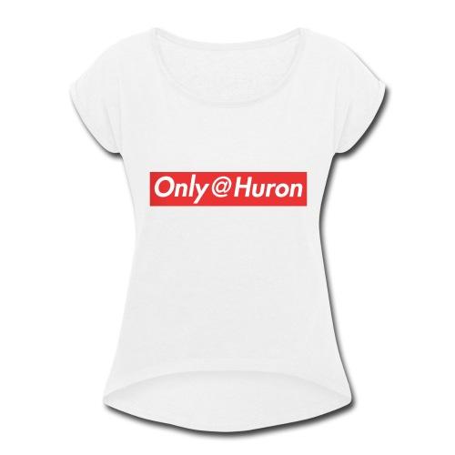 Only@Huron - Women's Roll Cuff T-Shirt