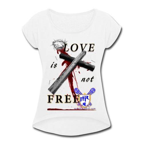 LoveIsNotFree - Women's Roll Cuff T-Shirt