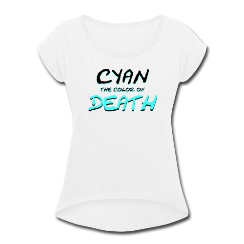 Cyan: The Color of Death - Women's Roll Cuff T-Shirt