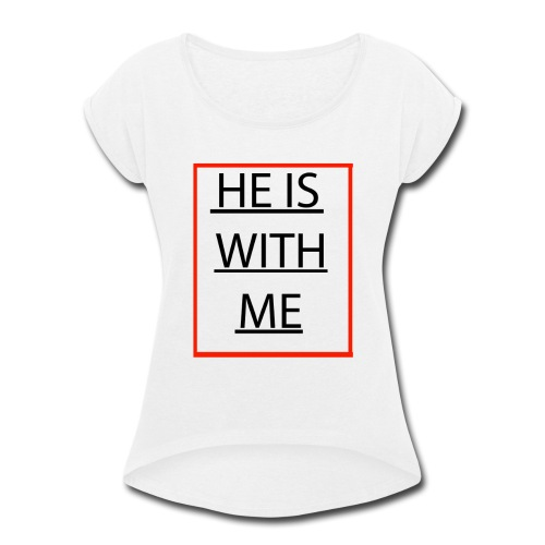 HE IS WITH ME - Women's Roll Cuff T-Shirt