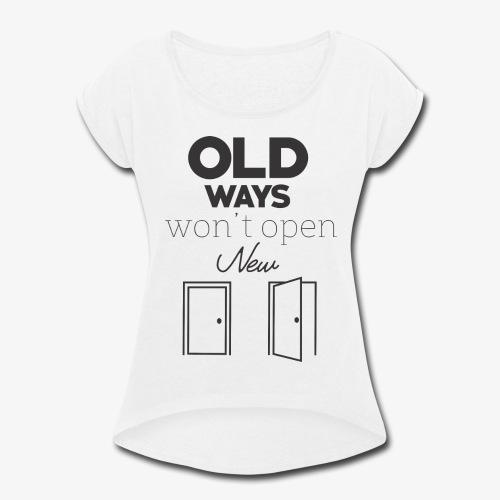 Old Ways won't open new doors - Women's Roll Cuff T-Shirt