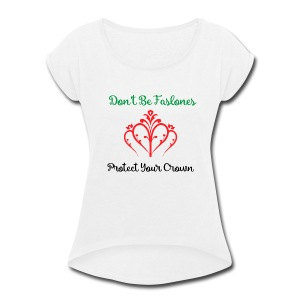 Protect your Crown - Women's Roll Cuff T-Shirt