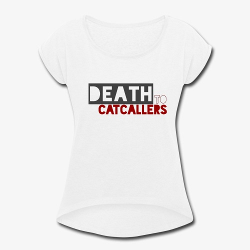 Death to Catcallers - Women's Roll Cuff T-Shirt