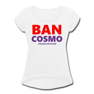 Ban Cosmo! - /r/PickAnAndroidForMe Discord - Women's Roll Cuff T-Shirt