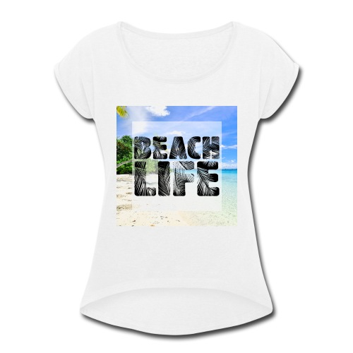 Beach Life Design - Women's Roll Cuff T-Shirt