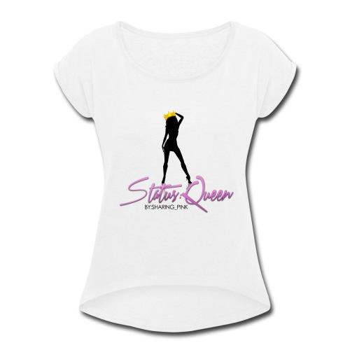 """""""Status Queen"""" Reppin' - Women's Roll Cuff T-Shirt"""