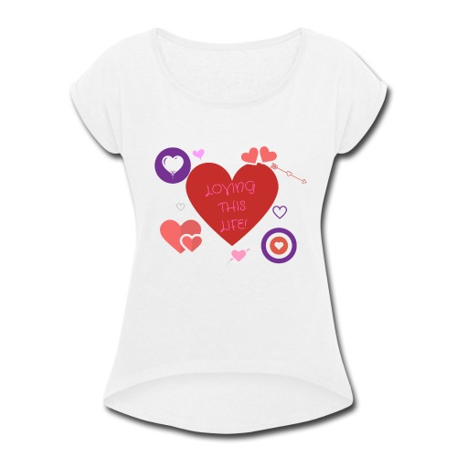 LOVING THIS LIFE - Women's Roll Cuff T-Shirt