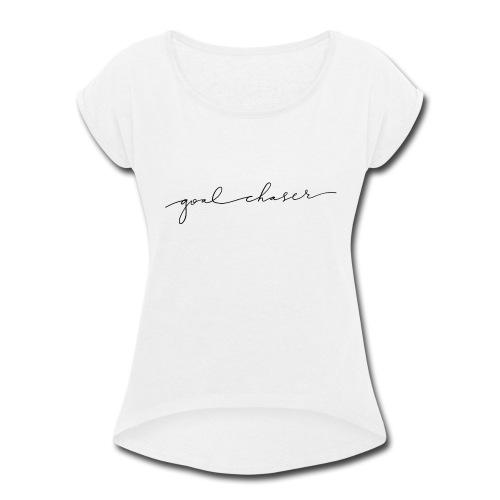 Goal Chaser - Women's Roll Cuff T-Shirt