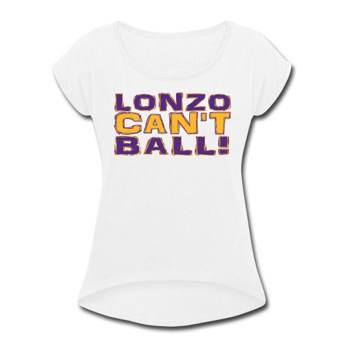 Lonzo Can't Ball - Women's Roll Cuff T-Shirt
