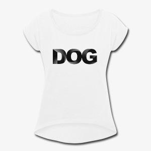 DOG - Women's Roll Cuff T-Shirt