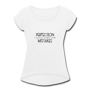 Perfection Always Starts with Mistakes - Women's Roll Cuff T-Shirt