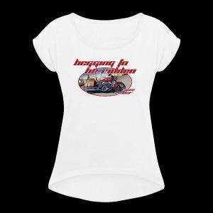 Begging to be Ridden - Women's Roll Cuff T-Shirt