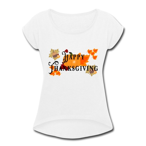 Happy Thanksgiving greeting card - Women's Roll Cuff T-Shirt