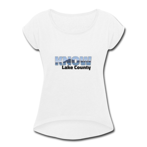Know Lake County - Women's Roll Cuff T-Shirt