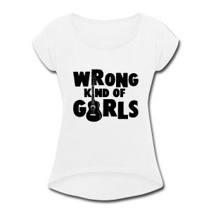 Wrong Kind of Girls - Women's Roll Cuff T-Shirt