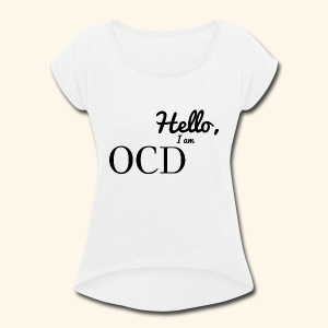 Hello, I am OCD - Women's Roll Cuff T-Shirt