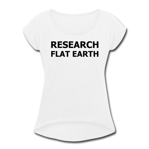 RESEARCH FLAT EARTH - Women's Roll Cuff T-Shirt
