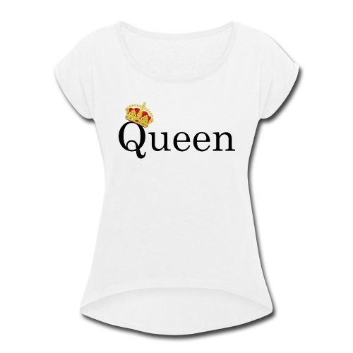 Queen   Yes you are - Women's Roll Cuff T-Shirt