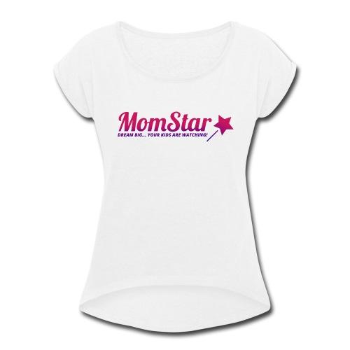 MomStar Shirt - Women's Roll Cuff T-Shirt