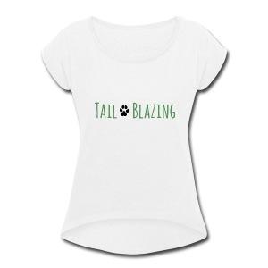 Tail Blazing - Women's Roll Cuff T-Shirt
