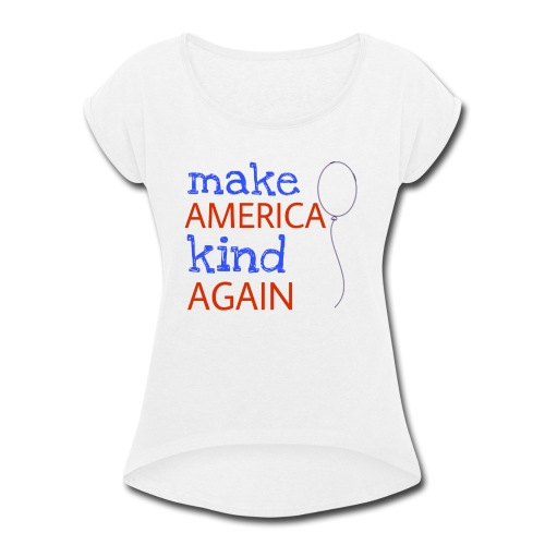 Make America Kind Again - Women's Roll Cuff T-Shirt