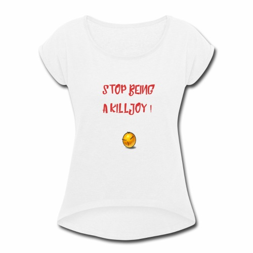 No Killjoy - Women's Roll Cuff T-Shirt