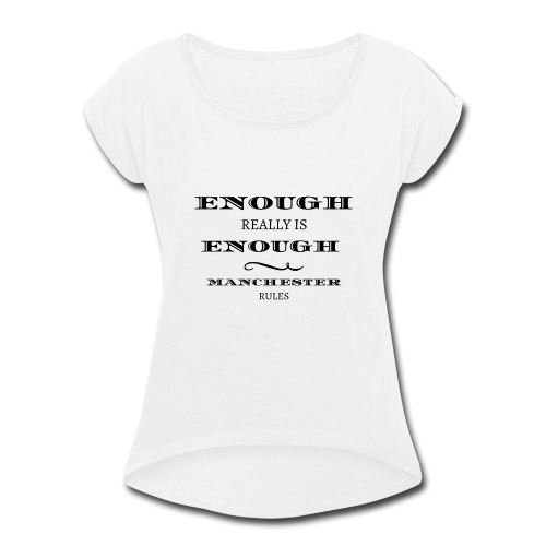 enough is really enough manchester rules tshirt - Women's Roll Cuff T-Shirt