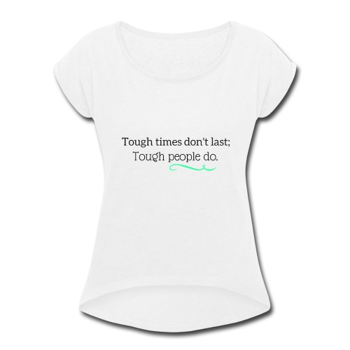 Tough times dont last tought people do - Women's Roll Cuff T-Shirt