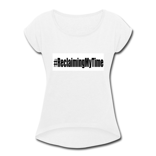 reclaimingmytyime - Women's Roll Cuff T-Shirt