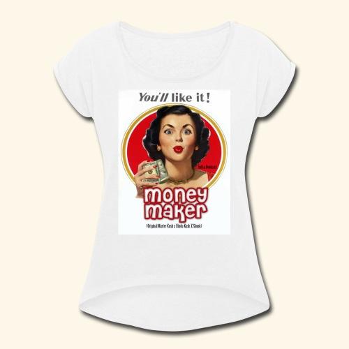 Money Maker - Women's Roll Cuff T-Shirt