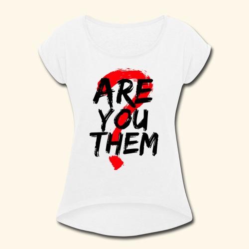 Are You Them Slogan - Women's Roll Cuff T-Shirt