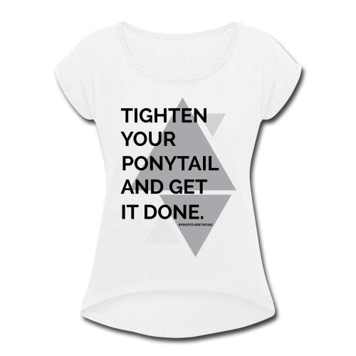 Tighten your... - Women's Roll Cuff T-Shirt