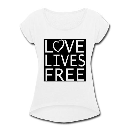 Love Lives Free II - Women's Roll Cuff T-Shirt