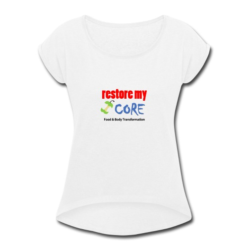 Restore My Core - black text - Women's Roll Cuff T-Shirt