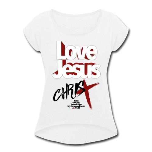 LOVE JESUS Jn 14:15 - Women's Roll Cuff T-Shirt