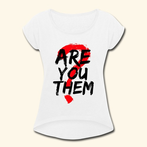 Are You Them Slogan - Women's Roll Cuff T-Shirt