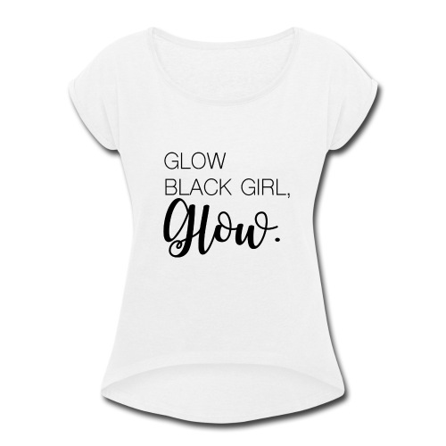 Glow Black Girl - Women's Roll Cuff T-Shirt
