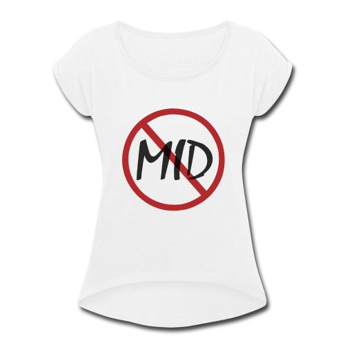 SAY NO TO MID - Women's Roll Cuff T-Shirt