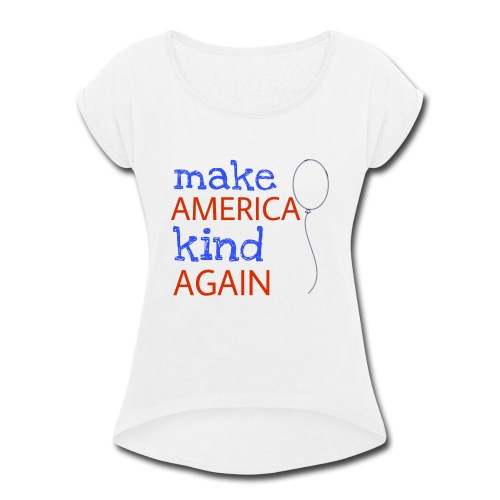 Make America Kind Again - Women's Roll Cuff T-Shirt