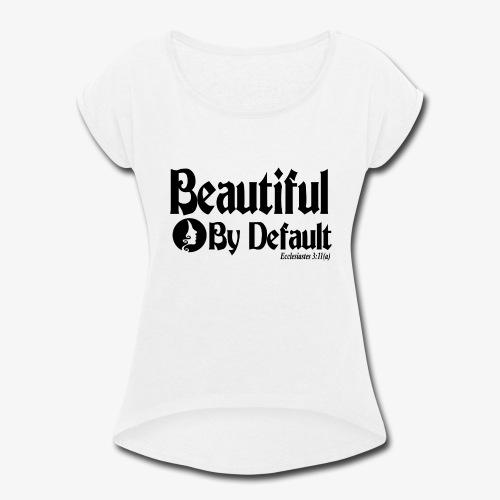 Beautiful By Default (Black) - Women's Roll Cuff T-Shirt