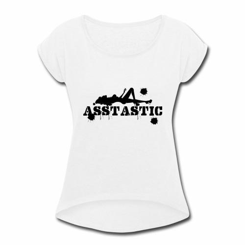 Asstastic - Women's Roll Cuff T-Shirt