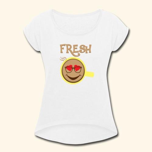 Fresh Coffee - Women's Roll Cuff T-Shirt
