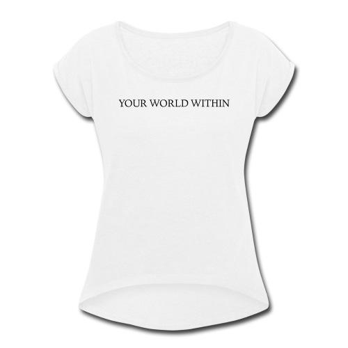 Your World Within Standard Logo - Women's Roll Cuff T-Shirt