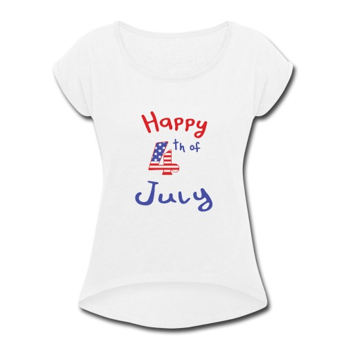 happy 4th of July - Women's Roll Cuff T-Shirt
