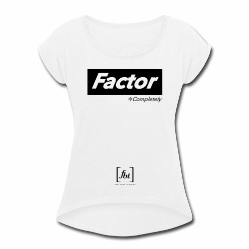Factor Completely [fbt] - Women's Roll Cuff T-Shirt