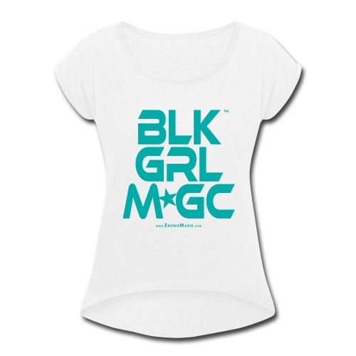 BLACK GIRL MAGIC ★★★ (TURQUOISE TEXT) - Women's Roll Cuff T-Shirt
